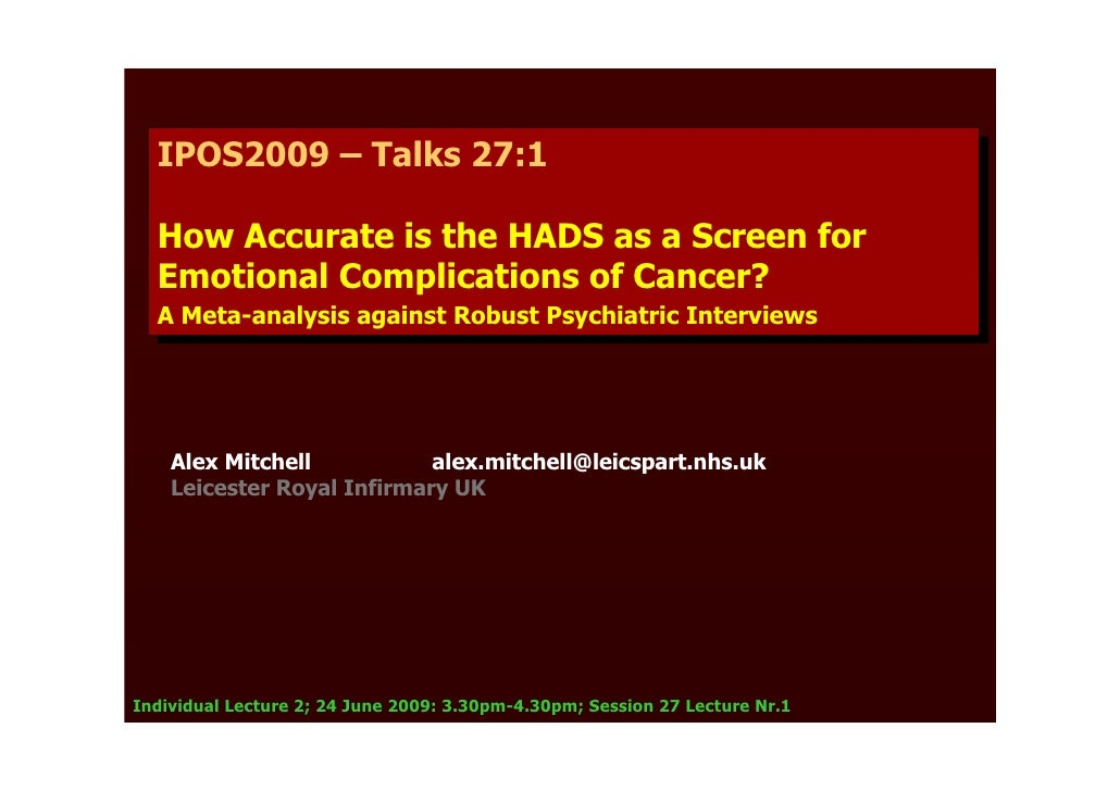 IPOS2009 – Talks 27:1    IPOS2009 – Talks 27:1    How Accurate is the HADS as a Screen for   How Accurate is the HADS as a...