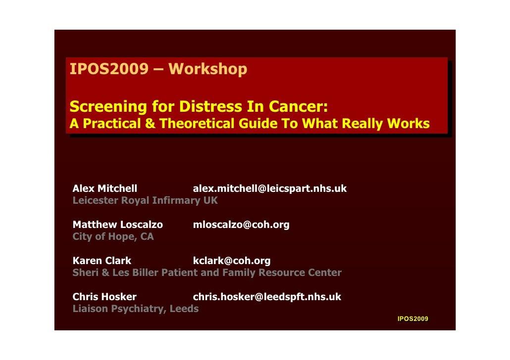 IPOS2009 – Workshop  IPOS2009 – Workshop  Screening for Distress In Cancer: Screening for Distress In Cancer: A Practical ...