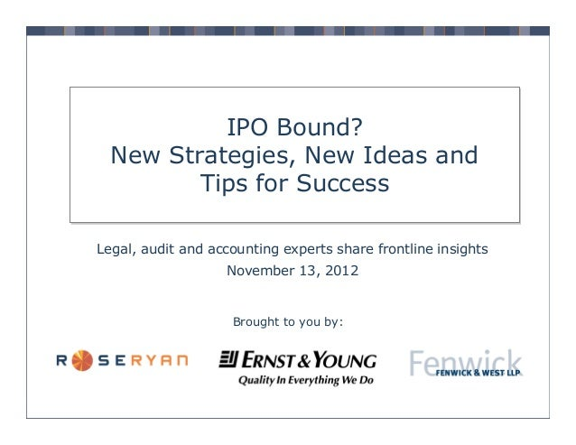 IPO Bound? New Strategies, New Ideas and Tips for Success Legal, audit and accounting experts share frontline insights Nov...