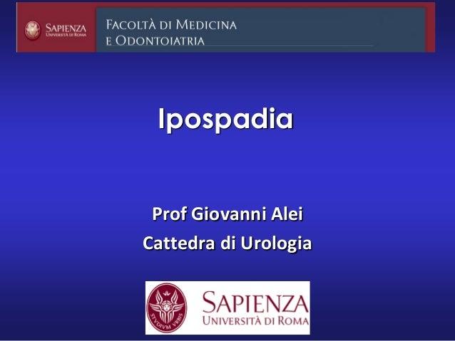Ipospadia Prof Giovanni Alei Cattedra di Urologia