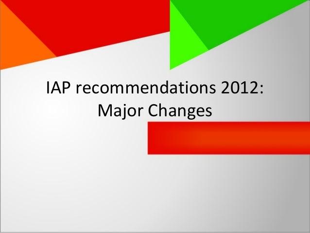 IAP recommendations 2012: Major Changes
