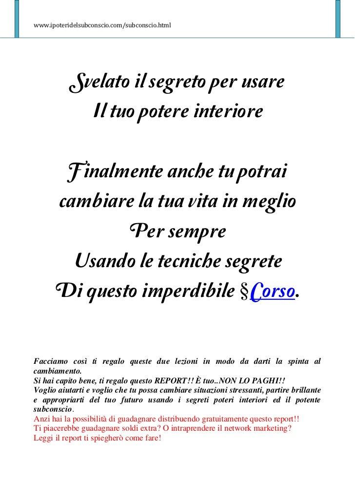 www.ipoteridelsubconscio.com/subconscio.html           Svelato il segreto per usare             Il tuo potere interiore   ...
