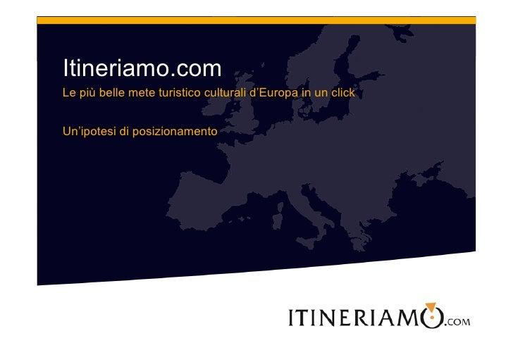 Itineriamo.com Le più belle mete turistico culturali d'Europa in un click   Un'ipotesi di posizionamento