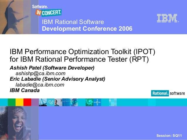 IBM Rational Software Development Conference 2006 Session: SQ11© 2006 IBM Corporation ® IBM Performance Optimization Toolk...
