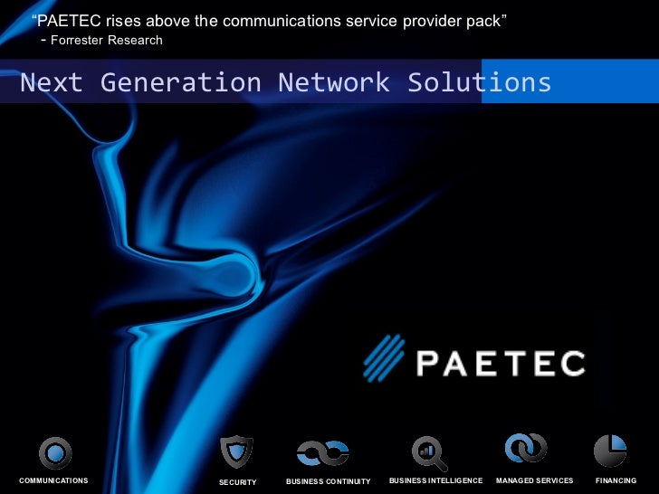 """Next Generation Network Solutions  """" PAETEC rises above the communications service provider pack""""  -  Forrester   Research..."""