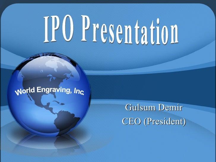 IPO Presentation Gulsum Demir CEO (President) World Engraving, Inc.