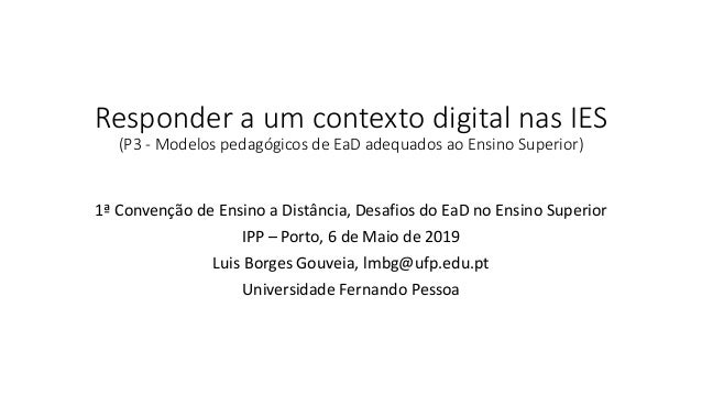 Responder a um contexto digital nas IES (P3 - Modelos pedagógicos de EaD adequados ao Ensino Superior) 1ª Convenção de Ens...