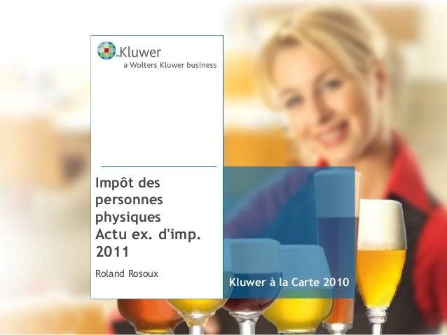 Kluwer à la Carte 2010 Impôt des personnes physiques Actu ex. d'imp. 2011 Roland Rosoux