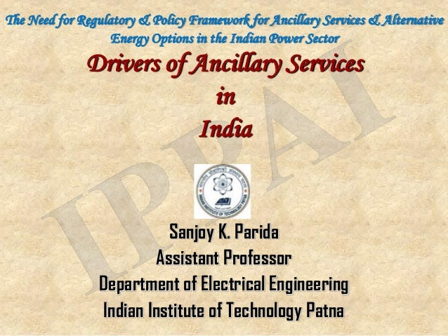 The Need for Regulatory & Policy Framework for Ancillary Services & Alternative                   Energy Options in the In...
