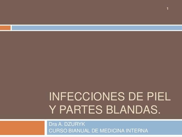 INFECCIONES DE PIEL  Y PARTES BLANDAS.  Dra A. DZURYK  CURSO BIANUAL DE MEDICINA INTERNA  1