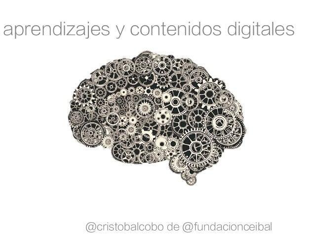 aprendizajes y contenidos digitales @cristobalcobo de @fundacionceibal