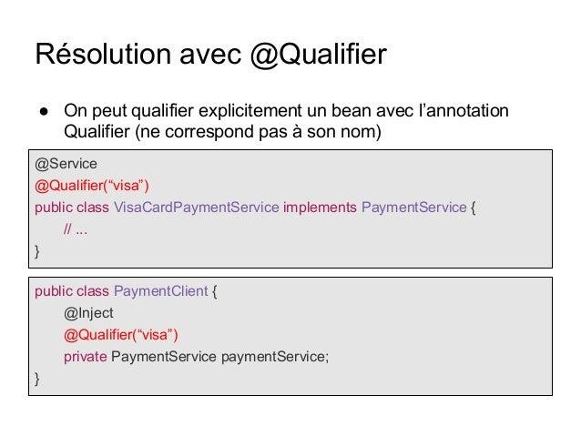 """Résolution avec @Qualifier @Service @Qualifier(""""visa"""") public class VisaCardPaymentService implements PaymentService { // ..."""