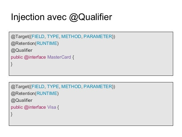 Injection avec @Qualifier @Target({FIELD, TYPE, METHOD, PARAMETER}) @Retention(RUNTIME) @Qualifier public @interface Maste...