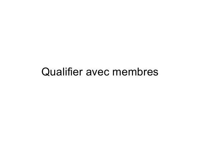 Qualifier avec membres
