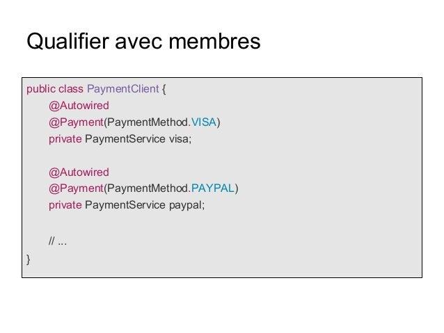 Qualifier avec membres public class PaymentClient { @Autowired @Payment(PaymentMethod.VISA) private PaymentService visa; @...