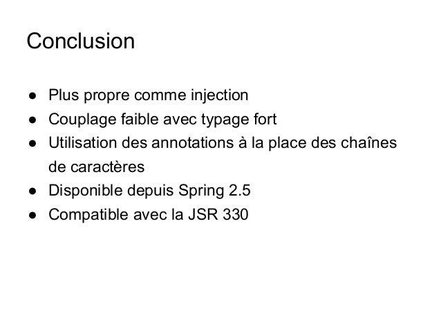 Conclusion ● Plus propre comme injection ● Couplage faible avec typage fort ● Utilisation des annotations à la place des c...