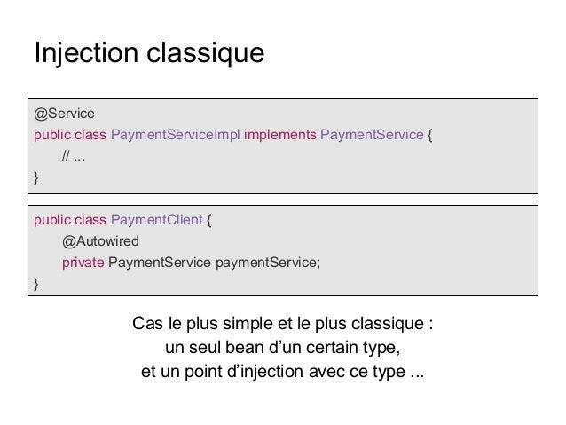 Injection classique @Service public class PaymentServiceImpl implements PaymentService { // ... } public class PaymentClie...