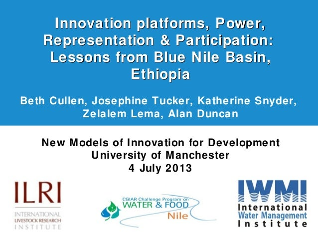 Innovation platforms, Power, Representation & Participation: Lessons from Blue Nile Basin, Ethiopia Beth Cullen, Josephine...