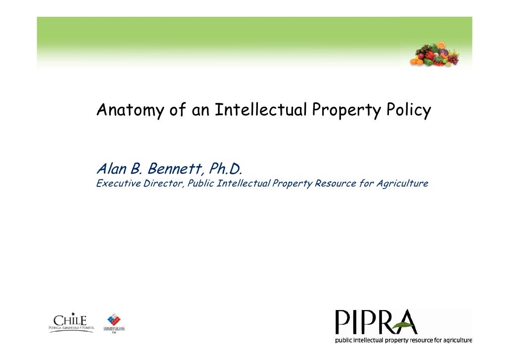 Anatomy of an Intellectual Property Policy   Alan B. Bennett, Ph.D. Executive Director, Public Intellectual Property Resou...