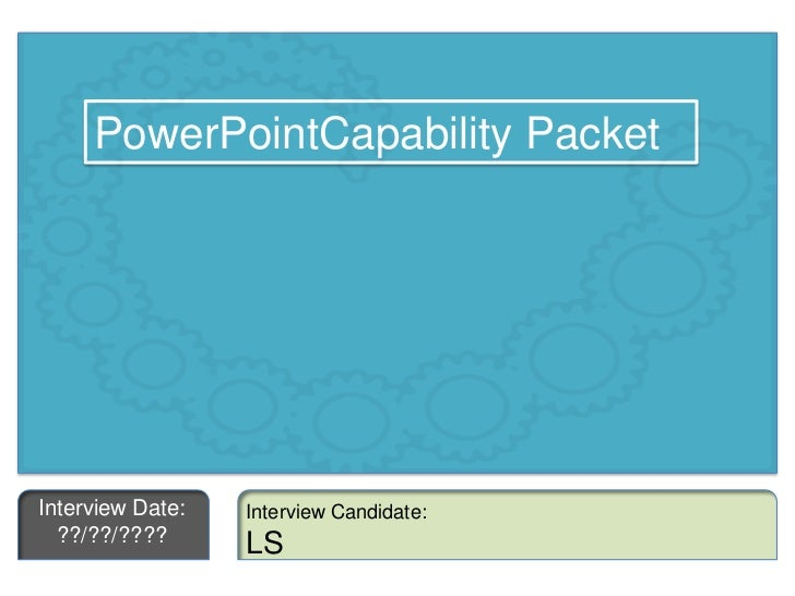 PowerPointCapability Packet<br />Interview Date:<br />??/??/????<br />Interview Candidate:<br />LS<br />