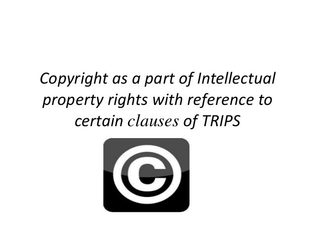 Copyright as a part of Intellectual property rights with reference to certain clauses of TRIPS