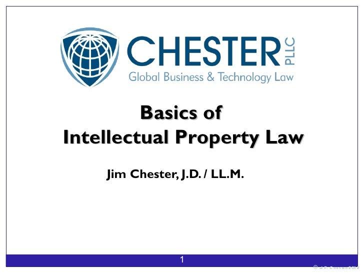 Basics ofIntellectual Property Law    Jim Chester, J.D. / LL.M.                 1                                © J F. C ...