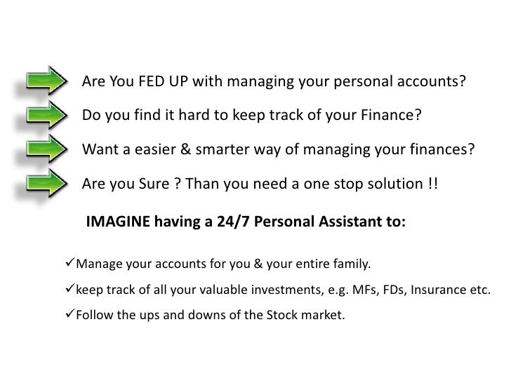 Are You FED UP with managing your personal accounts?<br />Do you find it hard to keep track of your Finance?<br />Want a e...