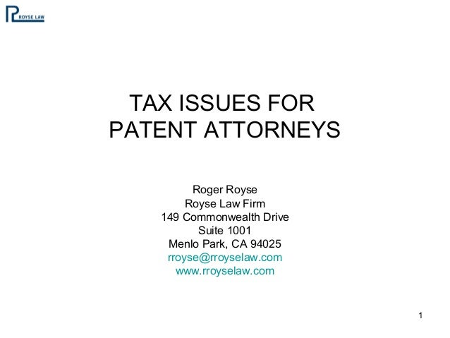 TAX ISSUES FOR PATENT ATTORNEYS Roger Royse Royse Law Firm 149 Commonwealth Drive Suite 1001 Menlo Park, CA 94025 rroyse@r...