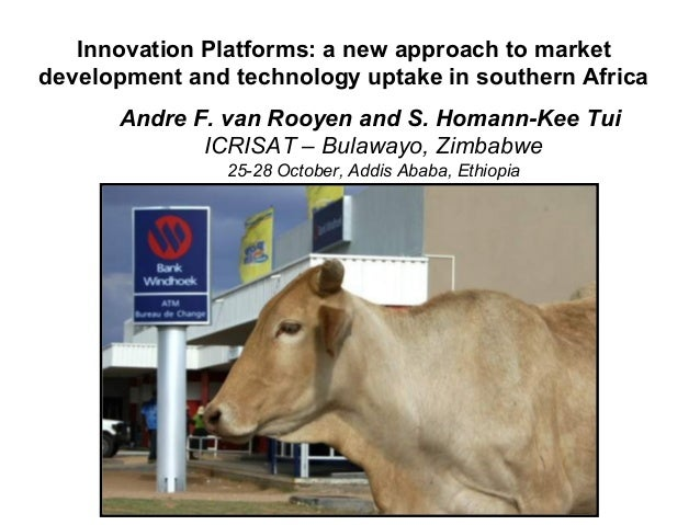 Innovation Platforms: a new approach to market development and technology uptake in southern Africa Andre F. van Rooyen an...