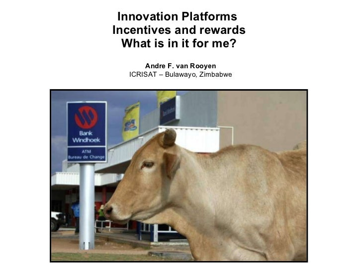 Innovation Platforms  Incentives and rewards What is in it for me? Andre F. van Rooyen ICRISAT – Bulawayo, Zimbabwe