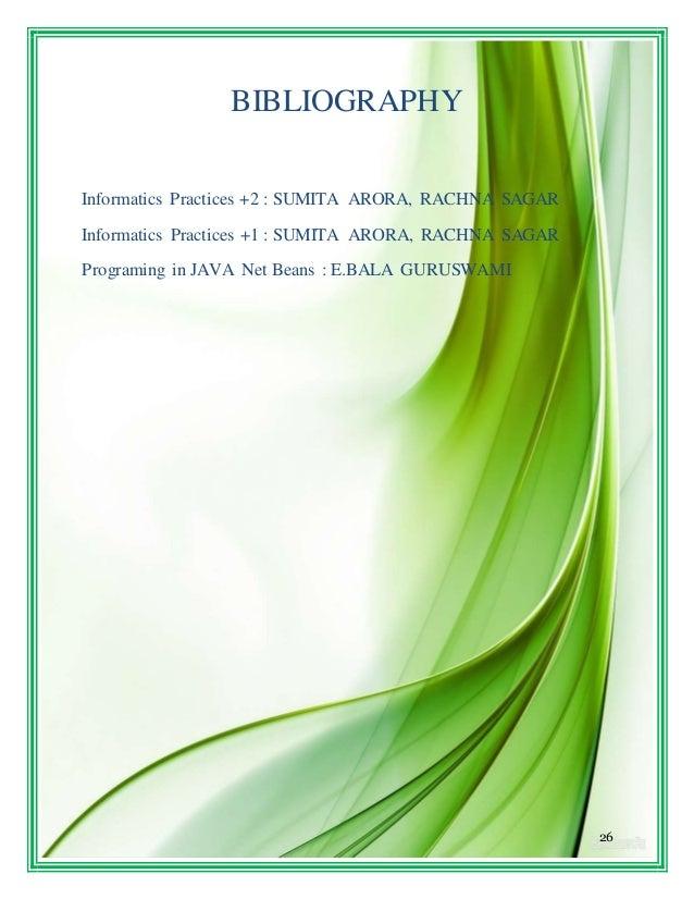 26 BIBLIOGRAPHY Informatics Practices +2 : SUMITA ARORA, RACHNA SAGAR Informatics Practices +1 : SUMITA ARORA, RACHNA SAGA...