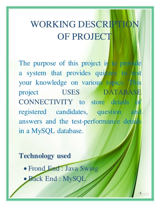 5 WORKING DESCRIPTION OF PROJECT The purpose of this project is to provide a system that provides quizzes to test your kno...