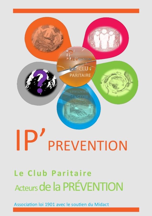 IP'PREVENTION Le Club Paritaire ActeursdelaPRÉVENTION Association loi 1901 avec le soutien du Midact