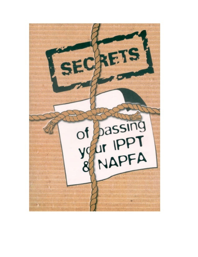 Secrets of Passing Your IPPTand NAPFAIntroductionThese pages hold part of the formula to passingIPPT and NAPFA. Sweat and ...