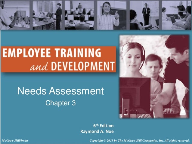 Needs Assessment Chapter 3 6th Edition Raymond A. Noe McGraw-Hill/Irwin  Copyright © 2013 by The McGraw-Hill Companies, In...