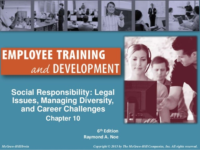 Social Responsibility: Legal Issues, Managing Diversity, and Career Challenges Chapter 10 6th Edition Raymond A. Noe McGra...