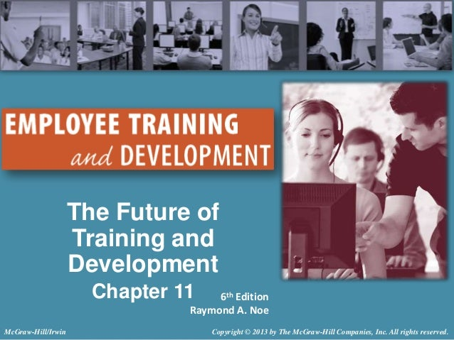 The Future of Training and Development Chapter 11  6th Edition Raymond A. Noe  McGraw-Hill/Irwin  Copyright © 2013 by The ...