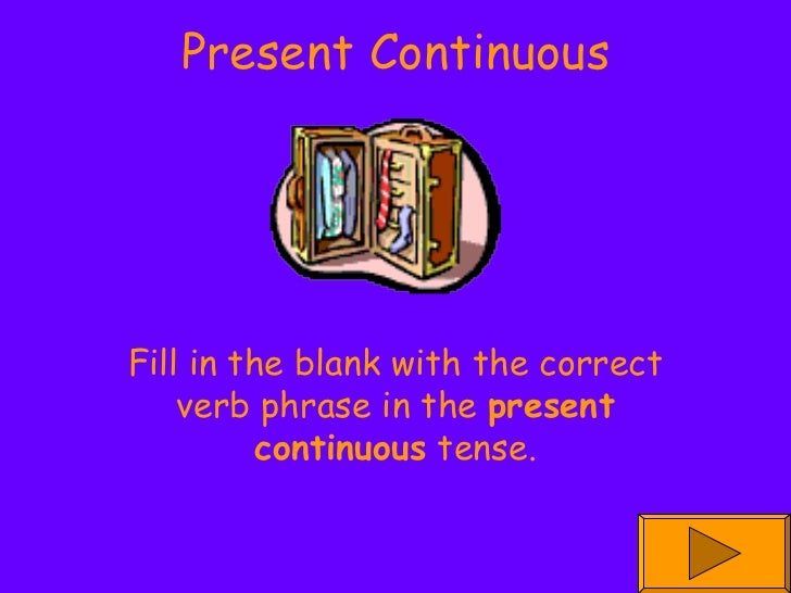 Present Continuous Fill in the blank with the correct verb phrase in the  present continuous  tense.