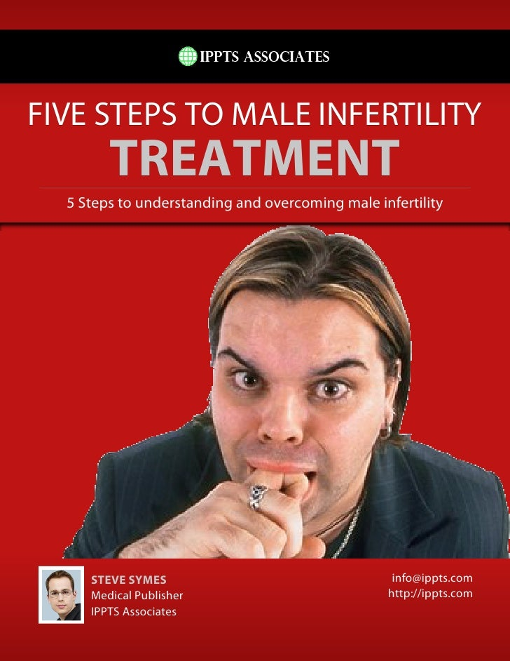 FIVE STEPS TO MALE INFERTILITY        TREATMENT  5 Steps to understanding and overcoming male infertility     STEVE SYMES ...