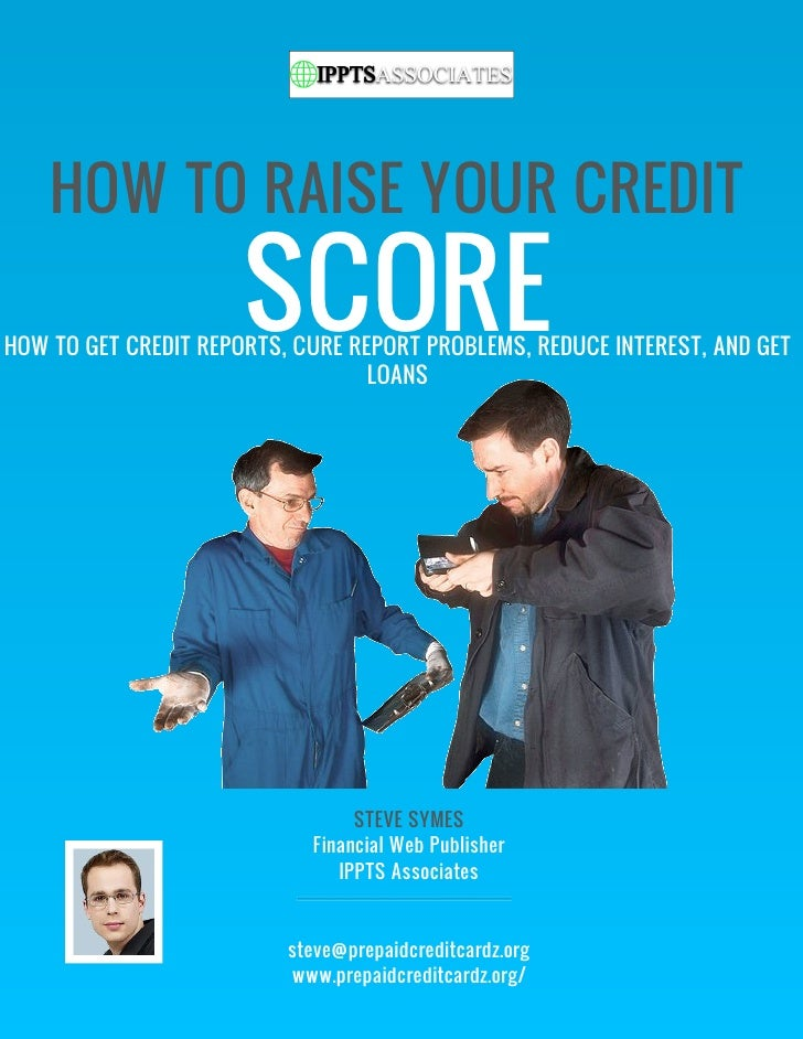 HOW TO RAISE YOUR CREDIT                      SCOREHOW TO GET CREDIT REPORTS, CURE REPORT PROBLEMS, REDUCE INTEREST, AND G...