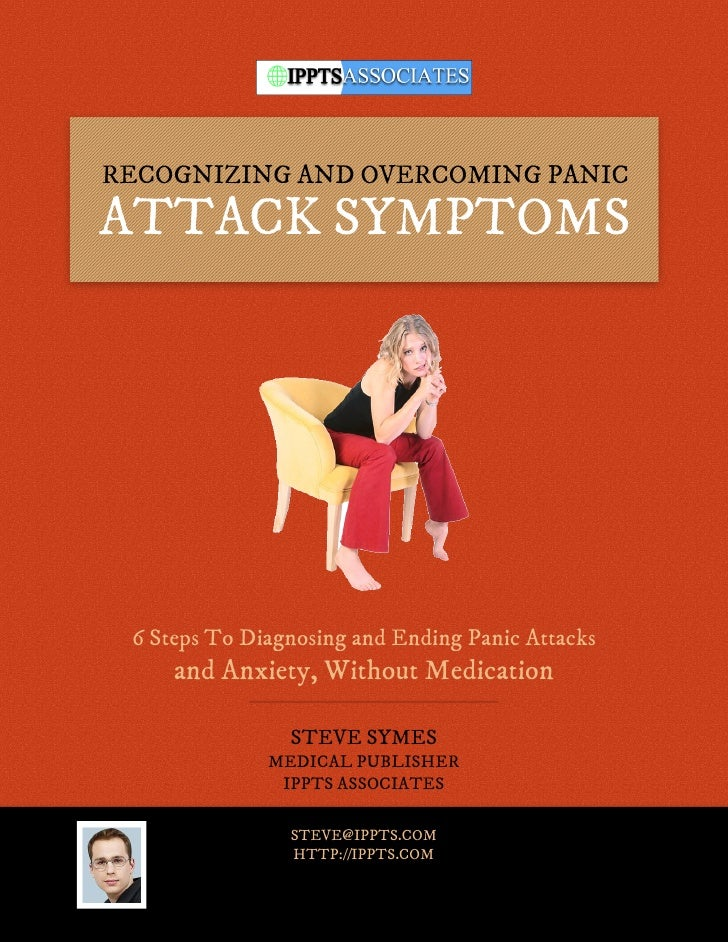 RECOGNIZING AND OVERCOMING PANICATTACK SYMPTOMS 6 Steps To Diagnosing and Ending Panic Attacks     and Anxiety, Without Me...