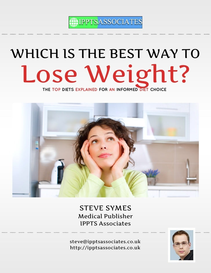 WHICH IS THE BEST WAY TO Lose Weight?    THE TOP DIETS EXPLAINED FOR AN INFORMED DIET CHOICE                   STEVE SYMES...