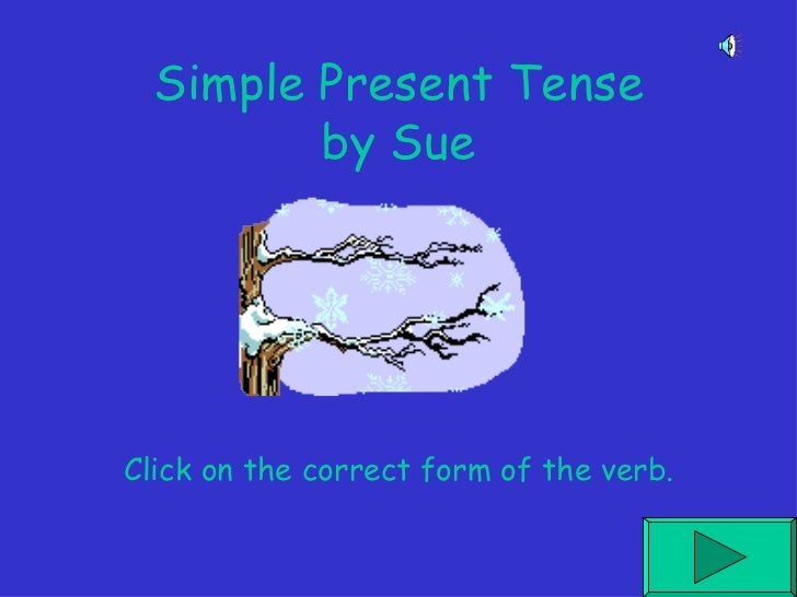 Simple Present Tense by Sue Click on the correct form of the verb.