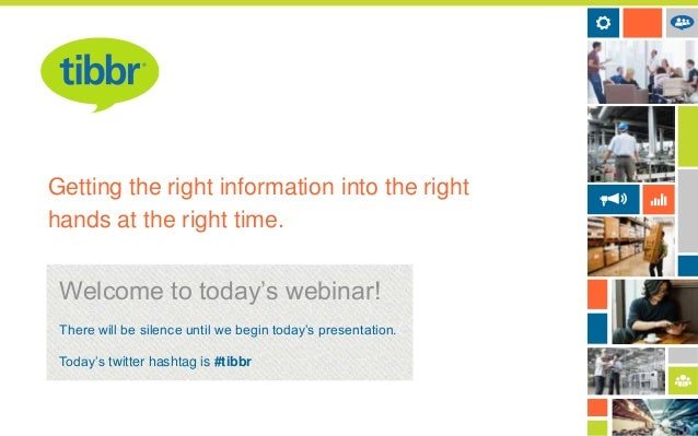 Getting the right information into the right hands at the right time.  Welcome to today's webinar! There will be silence u...
