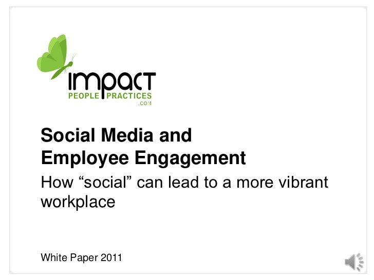 """Social Media and Employee Engagement<br />How """"social"""" can lead to a more vibrant workplace<br />White Paper 2011<br />"""