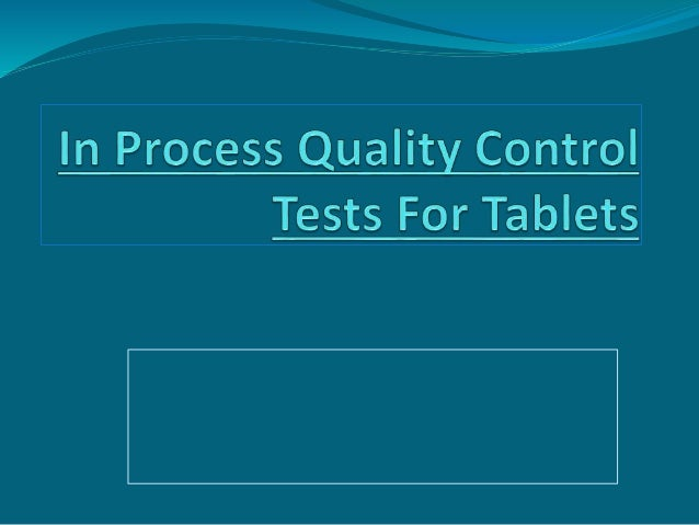 Contents  Introduction  Importance of IPQC  General IPQC tests  IPQC tests for tablets  Documentation