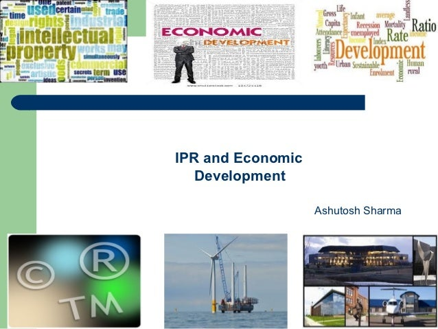 IPR and Economic   Development                   Ashutosh Sharma
