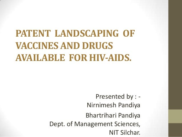 PATENT LANDSCAPING OFVACCINES AND DRUGSAVAILABLE FOR HIV-AIDS.                     Presented by : -                  Nirni...