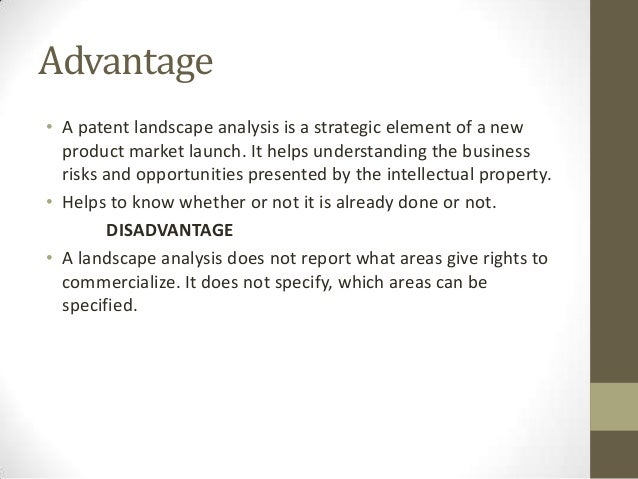 Advantage• A patent landscape analysis is a strategic element of a new  product market launch. It helps understanding the ...