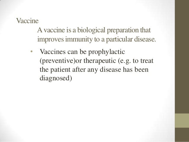 Vaccine       A vaccine is a biological preparation that       improves immunity to a particular disease.    • Vaccines ca...
